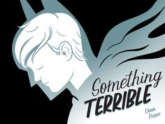 Something Terrible is a short, autobiographical comic by Dean Trippe about recovery from childhood trauma and the power of fictional heroes. <-- Go fund this man's Kickstarter campaign. He's fantastic!