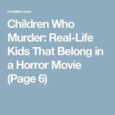Children Who Murder: Real-Life Kids That Belong in a Horror Movie (Page 6)