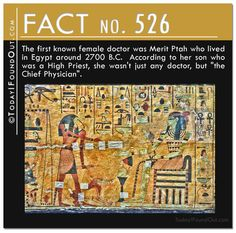 The first known female doctor was Merit Ptah who lived in Egypt around 2700 B.C.