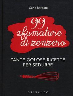 99 sfumature di zenzero. Tante golose ricette per sedurre