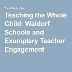 Teaching the Whole Child: Waldorf Schools and Exemplary Teacher Engagement