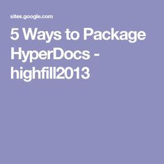 5 Ways to Package HyperDocs - highfill2013