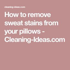 How to remove sweat stains from your pillows - Cleaning-Ideas.com