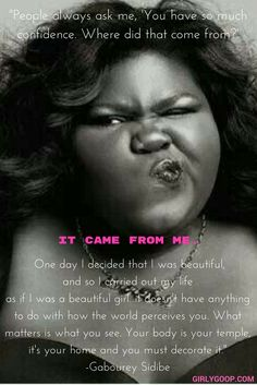 """""""Your body is your temple. You must decorate it."""" - Gabourey Sidibe Today, exude every ounce of your confidence! Gabourey Sidibe, Beyond Beauty, I Am Beautiful, I Decided, Temple, Confidence, Acting, My Life, Strength"""