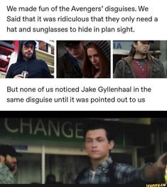 """We made fun of the Avengers"""" disguíses. We Said that it was ridiculous that they only need a hat and sunglasses to hide in plan sight. But none of us noticed Jake Gyllenhaal in the same disguise until it was pointed out to us - iFunny :) Avengers Humor, Funny Marvel Memes, Marvel Jokes, The Avengers, Dc Memes, Marvel Avengers, Marvel Comics, Funny Memes, Hilarious"""