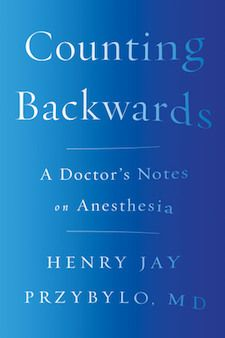 Counting Backwards: A Doctor's Notes of Anesthesia by Henry Jay Przybylo, M.D.