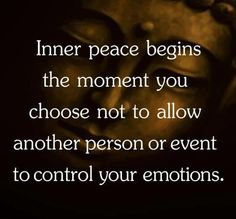 """Inner peace begins the moment you choose not to allow another person or event to control your emotions."" #PeaceOfMind #PerspectiveBlog #ForBetterLife"