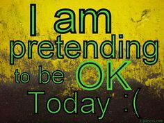 I am pretending to be OK today :( so happy I have a few days a month that I get to pretend to be well and enjoy life