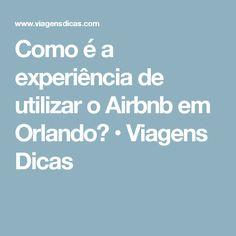 Como é a experiência de utilizar o Airbnb em Orlando? • Viagens Dicas