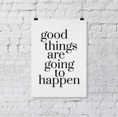 I really believe this. I hope you can believe it too today. :: good things are going to happen art print