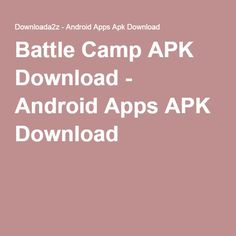 battle camp apk download android apps apk download