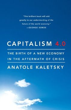Capitalism 4.0: The Birth of a New Economy in the Aftermath of Crisis by Anatole Kaletsky