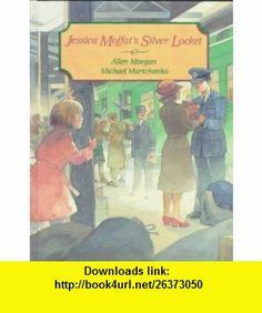 Jessica Moffats Silver Locket (9780773728400) Allen Morgan, Michael Martchenko , ISBN-10: 0773728406  , ISBN-13: 978-0773728400 ,  , tutorials , pdf , ebook , torrent , downloads , rapidshare , filesonic , hotfile , megaupload , fileserve
