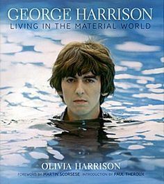"""George Harrison: Living in the Material World. Even if you already have your favorite Beatle, this beautifully produced book—a companion to the documentary Martin Scorsese directed for HBO—might change your mind about George, the """"quiet"""" one, who pursued a more spiritual life in the wake of his sudden, overwhelming material success as one of the Fab Four. With photos, letters, diaries, and memorabilia from George Harrison's personal archive, his widow Olivia reveals the arc of his life..."""
