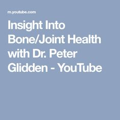 Insight Into Bone/Joint Health with Dr. Peter Glidden - YouTube
