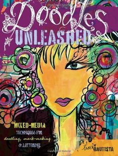 Doodles Unleashed: Mixed-Media Techniques for Doodling, Mark-Making & Lettering by Traci Bautista. $16.49. Publisher: North Light Books (February 3, 2012). Publication: February 3, 2012. Author: Traci Bautista. Save 34%!