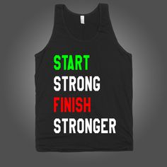 Start Strong Finish Stronger on a Black Tank Top t shirt, shirt, tank, top, tank top, racerback, funny, nerdy, geek, nerd, comic, book, tv, retro, vintage, clothes, summer, spring, graphic, tee, swag, dress, hipster, pink, girls, boys, men, women, fitness, yoga, crossfit, lift, beast, sweat, gym, workout, weights, running, training, train, shoes, swole, muscles, diet, dieting, sale