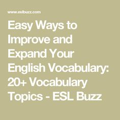 Easy Ways to Improve and Expand Your English Vocabulary: 20+ Vocabulary Topics - ESL Buzz