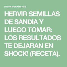 HERVIR SEMILLAS DE SANDIA Y LUEGO TOMAR: LOS RESULTADOS TE DEJARAN EN SHOCK! (RECETA).