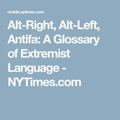 Alt-Right, Alt-Left, Antifa: A Glossary of Extremist Language - NYTimes.com