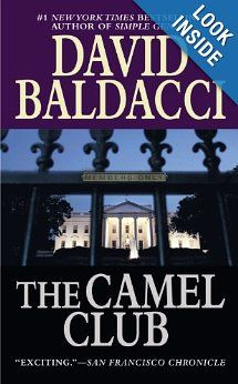 Love all of David Baldacci's books - --The Camel Club by David Baldacci: