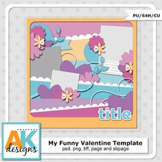 AK Designs My Funny Valentine Freebie Facebook Template PSD, PNG, PAGE, SB Page, and TIFF. CU and CT Friendly. 12x12 Layout Scrapbook