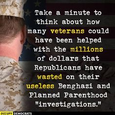 Republican Lies+ Wasteful Investigations are more important... than giving Veterans their Earned Benefits!!