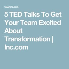 5 TED Talks To Get Your Team Excited About Transformation | Inc.com