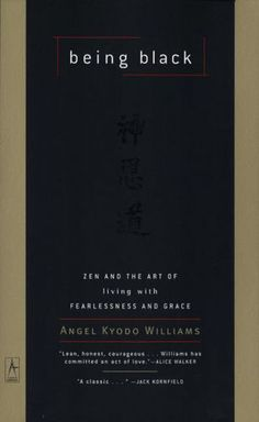 Zen and the Art of Living with Fearlessness and Grace by Angel Kyodo Williams
