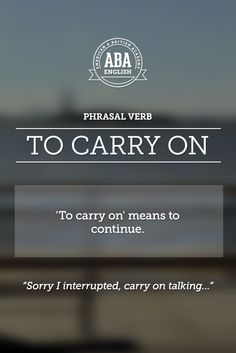"New English #Phrasal #Verb: ""To carry on"" means to continue, to keep doing, to go on. #esl"