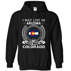 I May Live In Arizona But I Was Made In Colorado (New) #stateshirts #statehoodie #tshirts #hoodie #Colorado #Coloradotshirts #Coloradohoodies