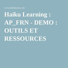 Haiku Learning : AP_FRN - DEMO : OUTILS ET RESSOURCES