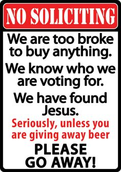"""""""No Soliciting - We are too broke to buy anything. We know who we are voting for. We have found Jesus. Seriously, unless you are giving away beer, PLEASE GO AWAY!"""" Powder-coat tin sign features rolled"""