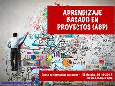 APRENDIZAJE BASADO EN PROYECTOS (ABP) Curso de formación en centro - IES Basoko, 2014-2015 Silvia González Goñi http://par...