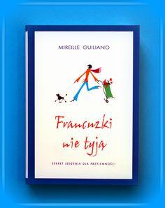 """Książka dla Ciebie i na prezent - """"Francuzki nie tyją"""" w księgarni PLAC FRANCUSKI.   Francuzi lubią jeść i cenią dobrą kuchnię. A jednocześnie Francuzki są szczupłe i zgrabne. Jak im się udaje połączyć jedno z drugim?"""