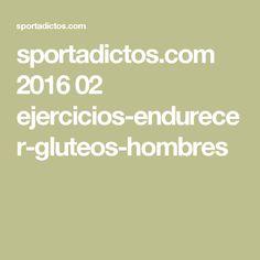 sportadictos.com 2016 02 ejercicios-endurecer-gluteos-hombres