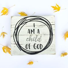 A personal favorite from my Etsy shop https://www.etsy.com/listing/483333337/i-am-a-child-of-god-sign-pallet-wood