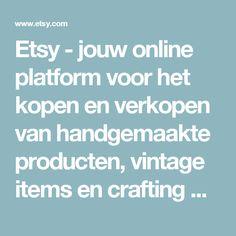 Etsy - jouw online platform voor het kopen en verkopen van handgemaakte producten, vintage items en crafting materialen