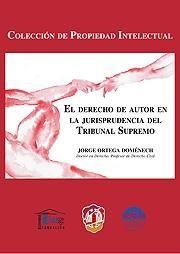 Ortega Doménech, Jorge. /  El derecho de autor en la jurisprudencia del Tribunal Supremo. / Reus, 2013