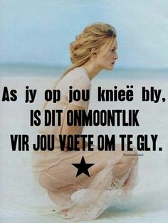As jy op jou knieë bly Lyric Quotes, Bible Quotes, Bible Verses, Cool Words, Wise Words, Messages For Friends, Afrikaanse Quotes, Good Morning Inspirational Quotes, Godly Woman