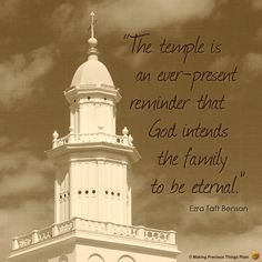 The temple is an ever-present reminder that God intends the family to be eternal. - Ezra Taft Benson