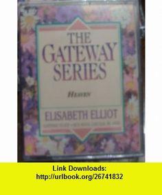 Heaven (The Gateway Series) (9780847420568) Elisabeth Elliot , ISBN-10: 0847420566  , ISBN-13: 978-0847420568 ,  , tutorials , pdf , ebook , torrent , downloads , rapidshare , filesonic , hotfile , megaupload , fileserve