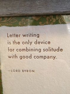 """Letter writing is the only device for combining solitude with good company."" And most likely someone behind bars - Lord Byron. Pen Pal Letters, Pocket Letters, Love Letters, Great Quotes, Me Quotes, Inspirational Quotes, Book Quotes, The Words, Vignette Design"