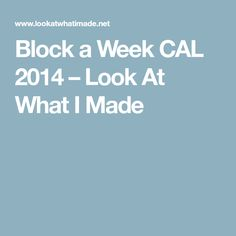 Block a Week CAL 2014 – Look At What I Made