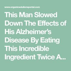 This Man Slowed Down The Effects of His Alzheimer's Disease By Eating This Incredible Ingredient Twice A Day! Brain Diseases, Bad Life, Brain Fog, Alzheimers, Slow Down, This Man, The Incredibles, Health, Health Care