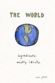 art, idiots, illustration, marc johns, the world The Words, Caricature, Me Quotes, Funny Quotes, Idiot Quotes, Qoutes, People Quotes, Quotations, Jokes