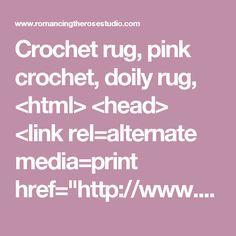 "Crochet rug, pink crochet, doily rug, <html> <head> <link rel=alternate media=print href=""http://www.swingingfantacys.com/copyrite.html""> <meta http-equiv=""Content-Type"" content=""text/html; charset=windows-1252""> <title> www.RomancingTheRoseStudio.com �Website Design by: OneSpringStreet.NET 2011"