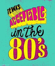It was acceptable in the #eighties