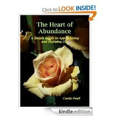 The Heart of Abundance: A Simple Guide to Appreciating and Enjoying Life --- http://www.amazon.com/The-Heart-Abundance-Appreciating-ebook/dp/B00472O6I4/?tag=thegreearsol-20