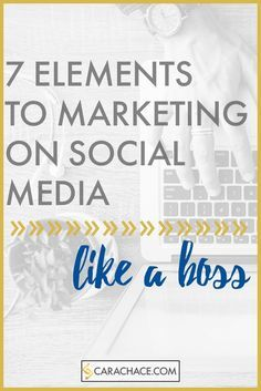 7 elements to marketing on social media like a boss. Branding and marketing guidelines. Digital Marketing and Social Media Strategy. http://carachace.com
